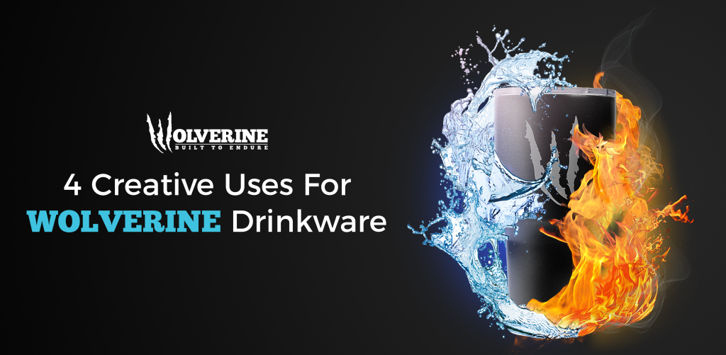 4 Creative Uses For WOLVERINE Drinkware